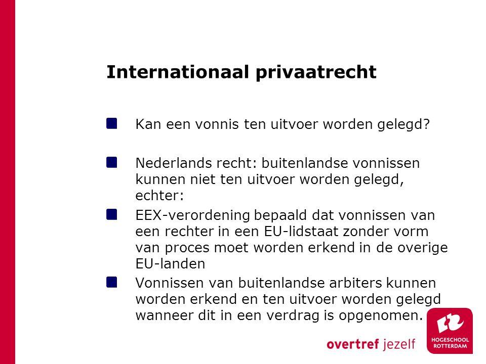 Internationaal privaatrecht Kan een vonnis ten uitvoer worden gelegd? Nederlands recht: buitenlandse vonnissen kunnen niet ten uitvoer worden gelegd,