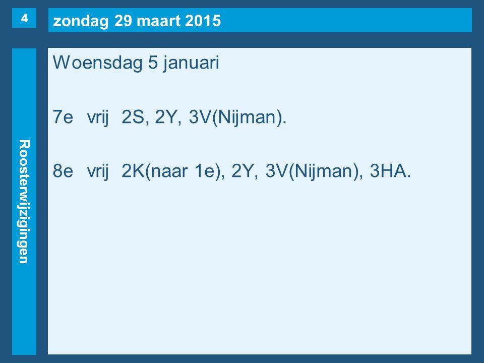 zondag 29 maart 2015 Roosterwijzigingen Woensdag 5 januari 7evrij2S, 2Y, 3V(Nijman). 8evrij2K(naar 1e), 2Y, 3V(Nijman), 3HA. 4