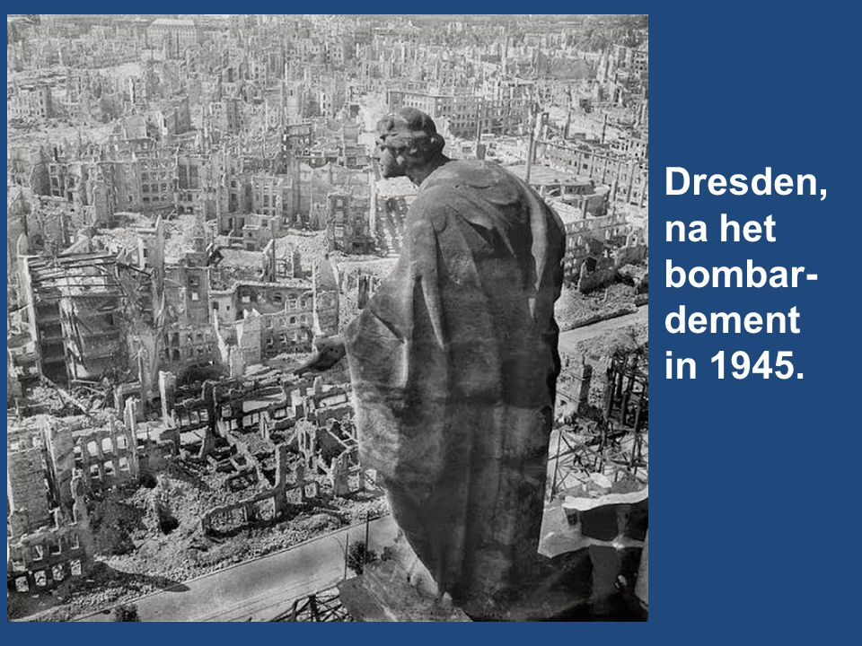 Dresden, na het bombar- dement in 1945.
