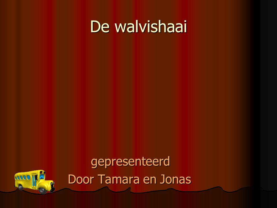 De walvishaai gepresenteerd gepresenteerd Door Tamara en Jonas Door Tamara en Jonas