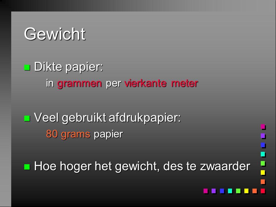 Gewicht n Dikte papier: in grammen per vierkante meter n Veel gebruikt afdrukpapier: 80 grams papier n Hoe hoger het gewicht, des te zwaarder