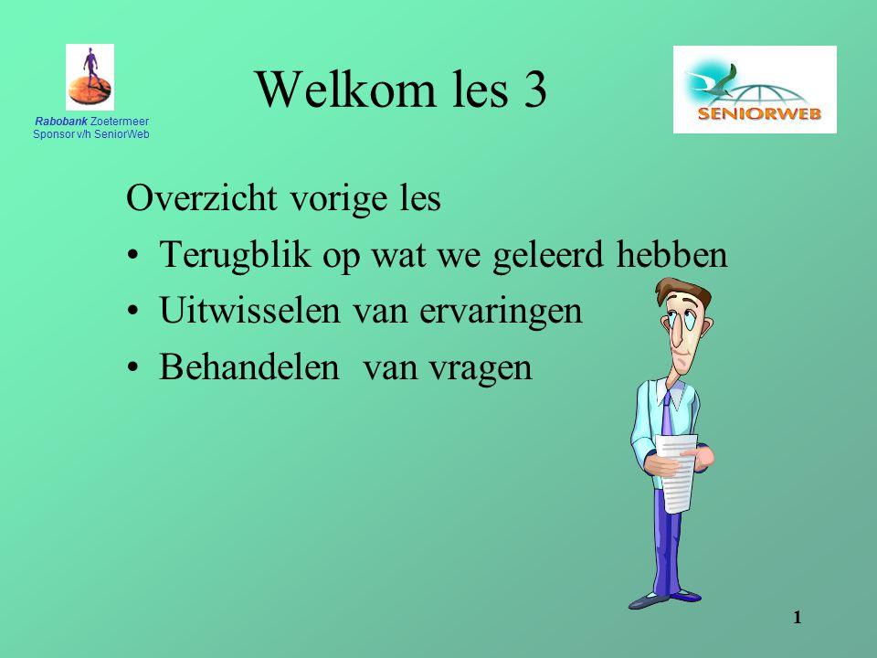 Rabobank Zoetermeer Sponsor v/h SeniorWeb 1 Welkom les 3 Overzicht vorige les Terugblik op wat we geleerd hebben Uitwisselen van ervaringen Behandelen van vragen