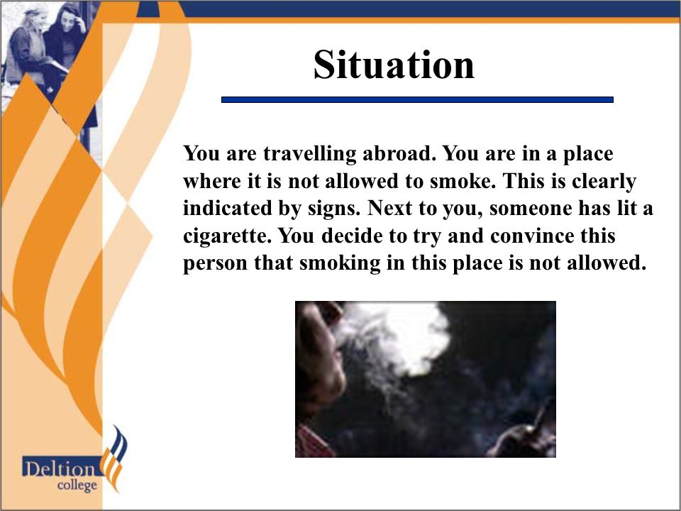 Situation You are travelling abroad. You are in a place where it is not allowed to smoke.