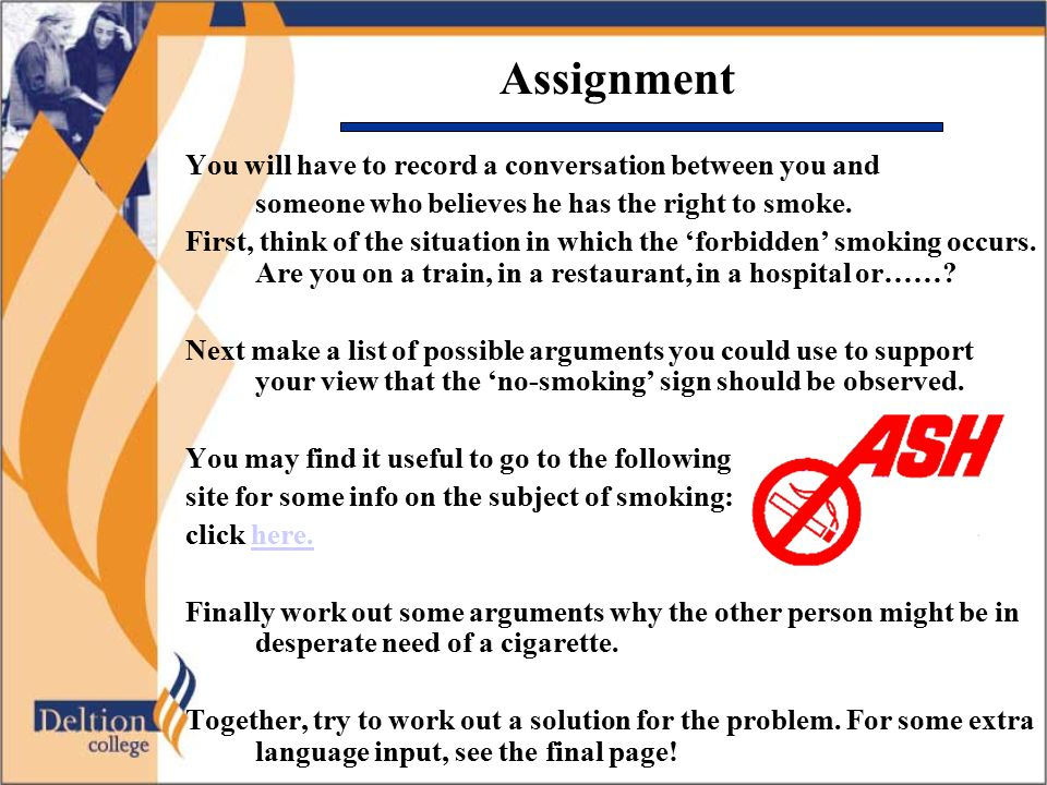 Assignment You will have to record a conversation between you and someone who believes he has the right to smoke. First, think of the situation in whi