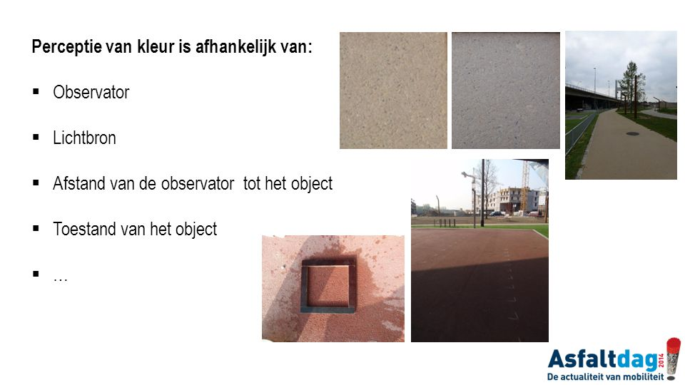 Perceptie van kleur is afhankelijk van:  Observator  Lichtbron  Afstand van de observator tot het object  Toestand van het object …… Objectieve meetmethode