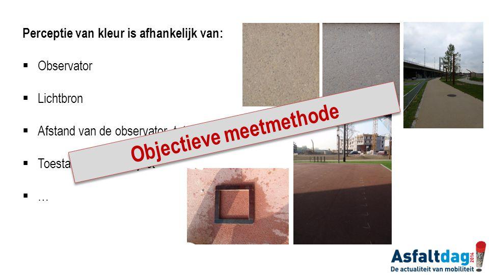 Perceptie van kleur is afhankelijk van:  Observator  Lichtbron  Afstand van de observator tot het object  Toestand van het object …… Objectieve