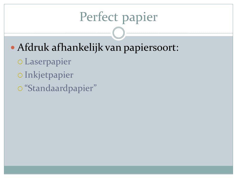 Perfect papier Afdruk afhankelijk van papiersoort:  Laserpapier  Inkjetpapier  Standaardpapier