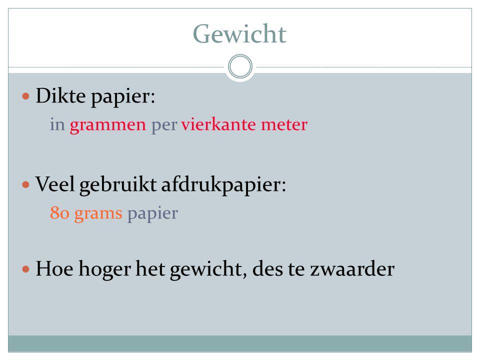 Gewicht Dikte papier: in grammen per vierkante meter Veel gebruikt afdrukpapier: 80 grams papier Hoe hoger het gewicht, des te zwaarder