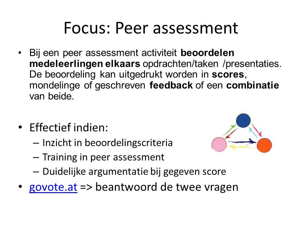 Focus: Peer assessment Bij een peer assessment activiteit beoordelen medeleerlingen elkaars opdrachten/taken /presentaties.