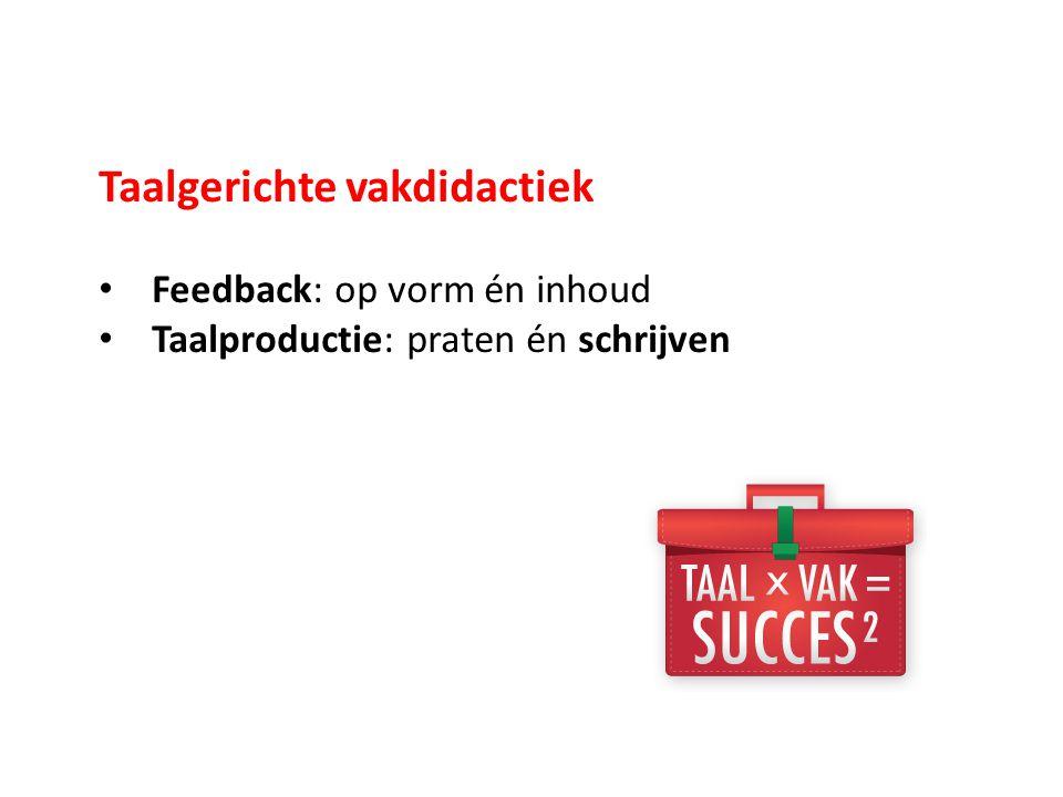 Taalgerichte vakdidactiek Feedback: op vorm én inhoud Taalproductie: praten én schrijven