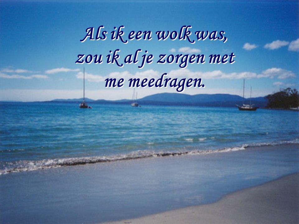 Als ik de zee was, zouden zilte tranen je reinigen… Als ik de zee was, zouden zilte tranen je reinigen…