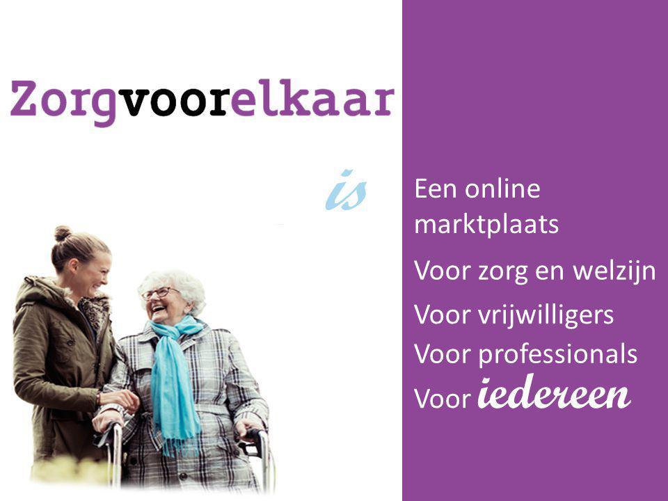 is Een online marktplaats Voor vrijwilligers Voor professionals Voor zorg en welzijn Voor iedereen