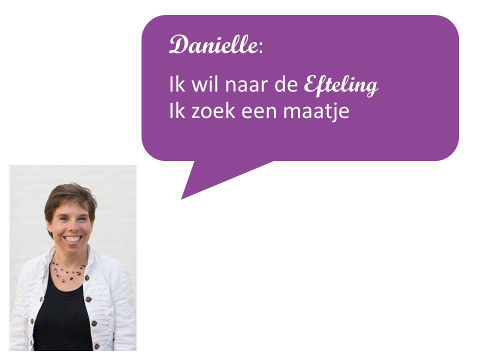 Danielle : Ik wil naar de Efteling Ik zoek een maatje