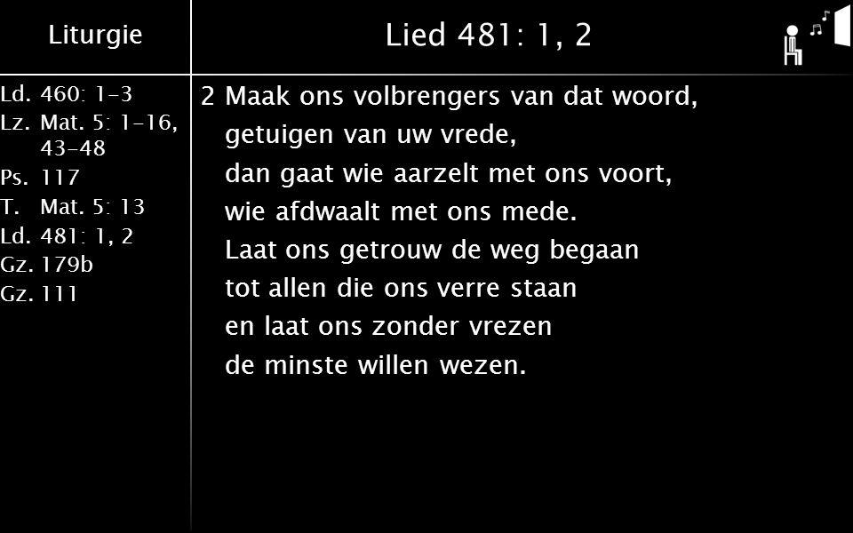 Liturgie Ld.460: 1-3 Lz.Mat. 5: 1-16, 43-48 Ps.117 T.Mat.