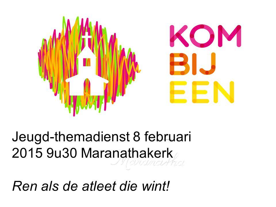 Jeugd-themadienst 8 februari 2015 9u30 Maranathakerk Ren als de atleet die wint!