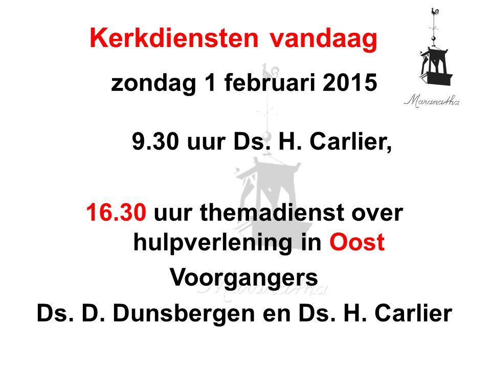 zondag 1 februari 2015 9.30 uur Ds. H. Carlier, 16.30 uur themadienst over hulpverlening in Oost Voorgangers Ds. D. Dunsbergen en Ds. H. Carlier Kerkd