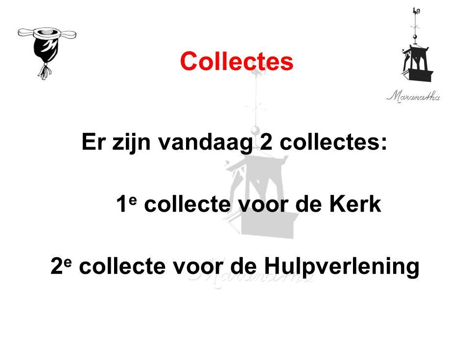 Er zijn vandaag 2 collectes: 1 e collecte voor de Kerk 2 e collecte voor de Hulpverlening Collectes