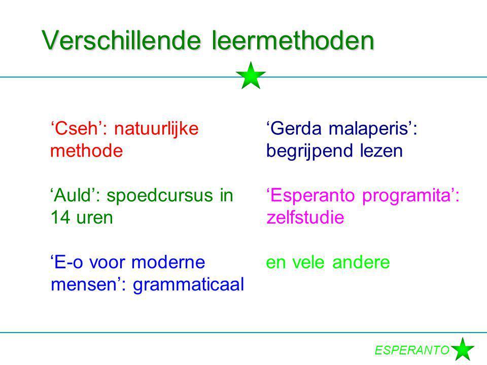 ESPERANTO Verschillende leermethoden 'Cseh': natuurlijke methode 'Gerda malaperis': begrijpend lezen 'Esperanto programita': zelfstudie 'E-o voor moderne mensen': grammaticaal en vele andere 'Auld': spoedcursus in 14 uren