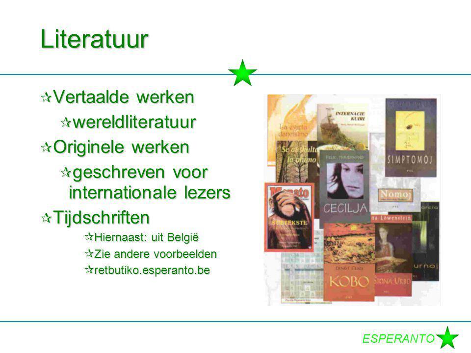 ESPERANTO Literatuur  Vertaalde werken  wereldliteratuur  Originele werken  geschreven voor internationale lezers  Tijdschriften  Hiernaast: uit