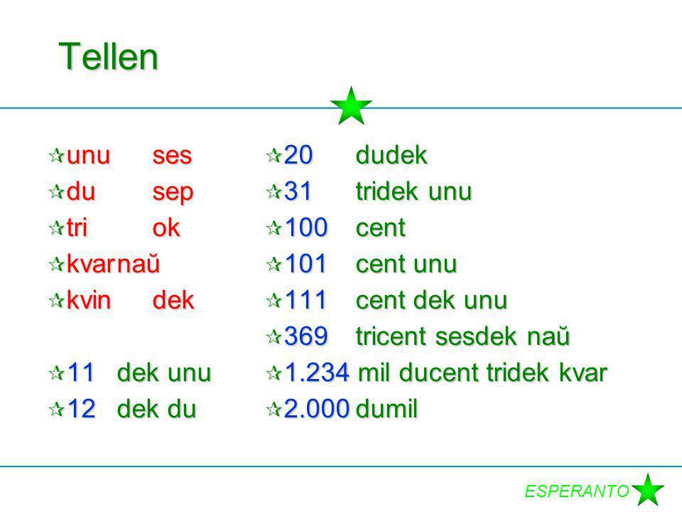 ESPERANTO Tellen  unuses  dusep  triok  kvarnaŭ  kvindek  11dek unu  12dek du  20dudek  31tridek unu  100cent  101cent unu  111cent dek unu  369tricent sesdek naŭ  1.234 mil ducent tridek kvar  2.000dumil