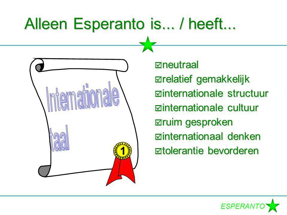 ESPERANTO Alleen Esperanto is... / heeft...  neutraal  relatief gemakkelijk  internationale structuur  internationale cultuur  ruim gesproken  i