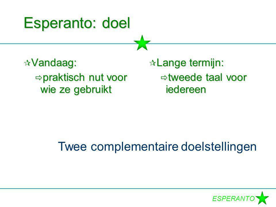 ESPERANTO Esperanto: doel  Vandaag:  praktisch nut voor wie ze gebruikt  Lange termijn:  tweede taal voor iedereen Twee complementaire doelstellin