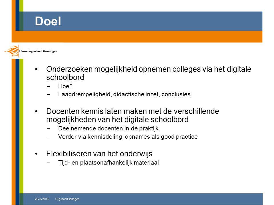 29-3-2015DigibordColleges Onderzoeken mogelijkheid opnemen colleges via het digitale schoolbord –Hoe? –Laagdrempeligheid, didactische inzet, conclusie