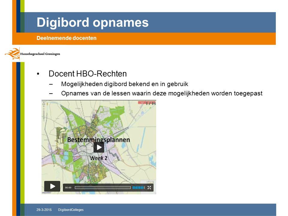 29-3-2015DigibordColleges Docent HBO-Rechten –Mogelijkheden digibord bekend en in gebruik –Opnames van de lessen waarin deze mogelijkheden worden toegepast Digibord opnames Deelnemende docenten