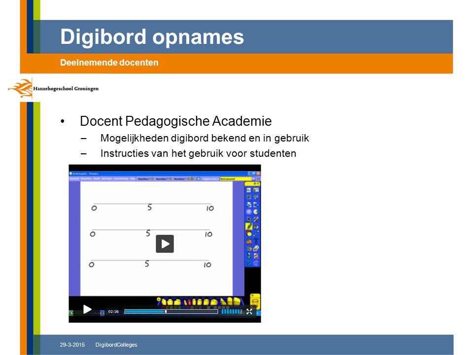 29-3-2015DigibordColleges Docent Pedagogische Academie –Mogelijkheden digibord bekend en in gebruik –Instructies van het gebruik voor studenten Digibord opnames Deelnemende docenten