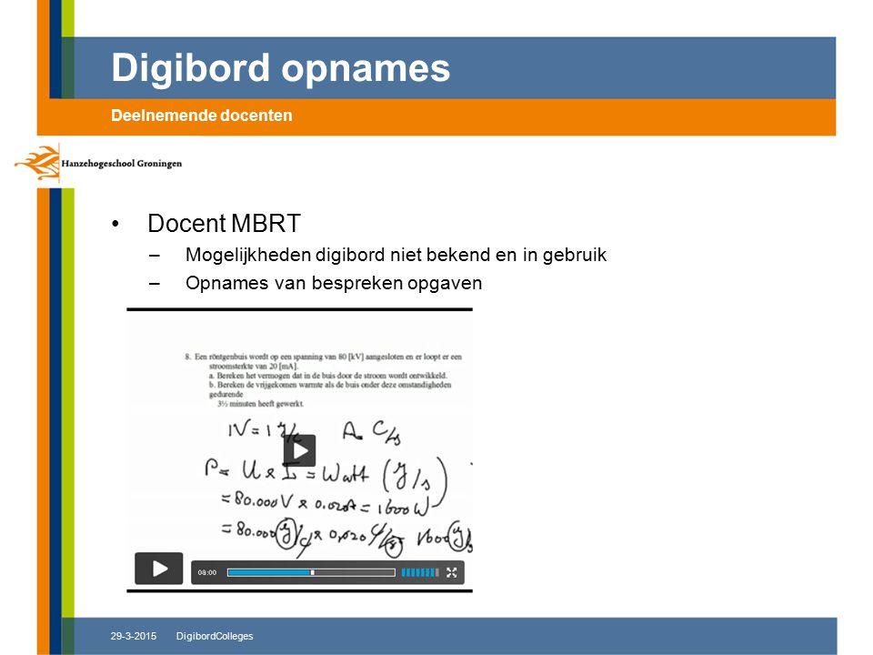 29-3-2015DigibordColleges Docent MBRT –Mogelijkheden digibord niet bekend en in gebruik –Opnames van bespreken opgaven Digibord opnames Deelnemende do