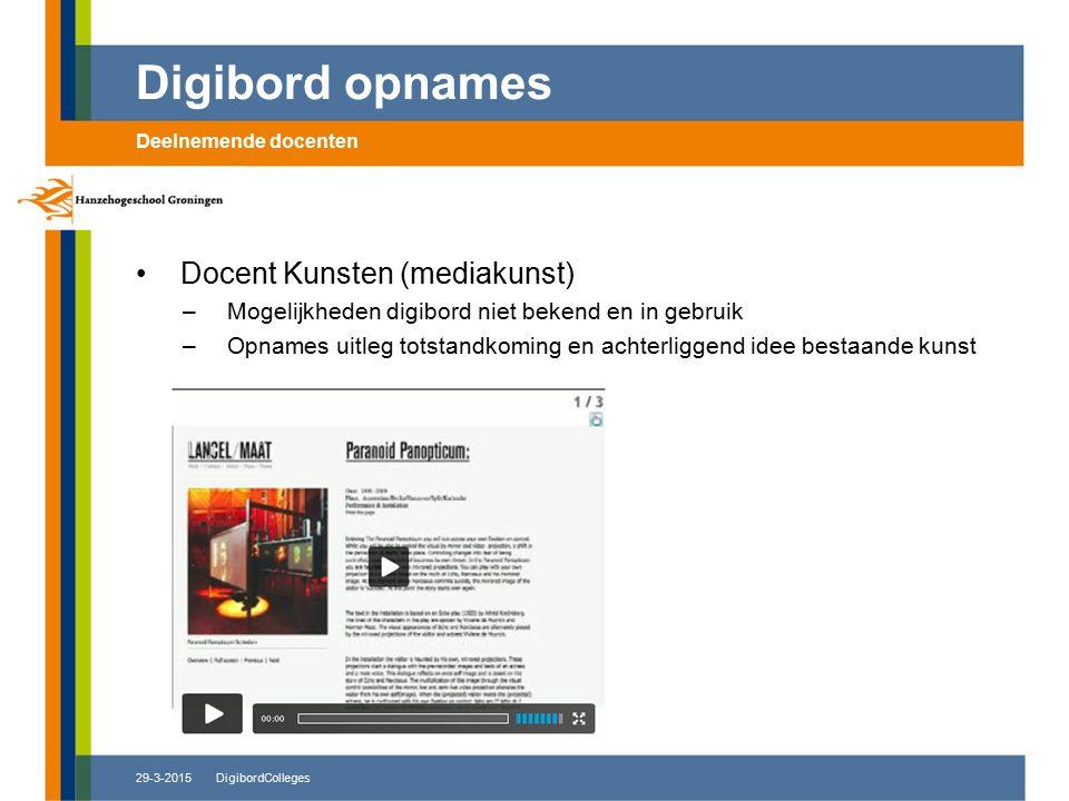 29-3-2015DigibordColleges Docent Kunsten (mediakunst) –Mogelijkheden digibord niet bekend en in gebruik –Opnames uitleg totstandkoming en achterliggen