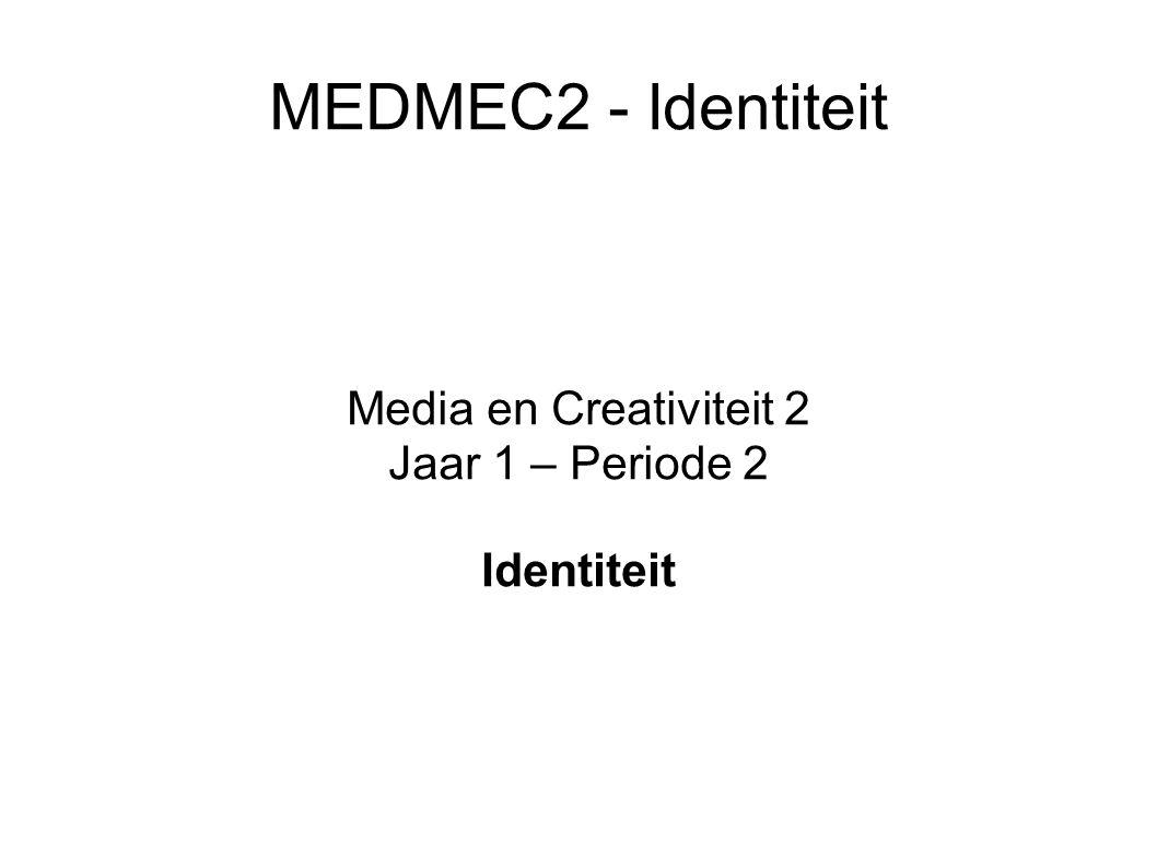 MEDMEC2 - Identiteit Media en Creativiteit 2 Jaar 1 – Periode 2 Identiteit