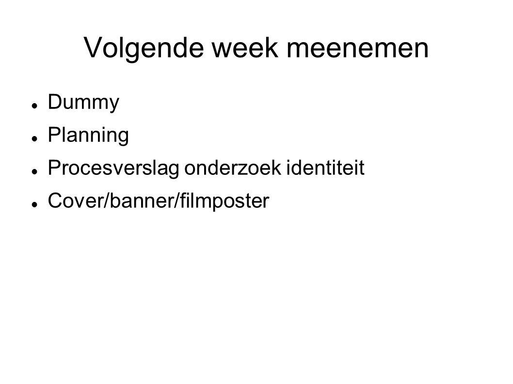 Volgende week meenemen Dummy Planning Procesverslag onderzoek identiteit Cover/banner/filmposter