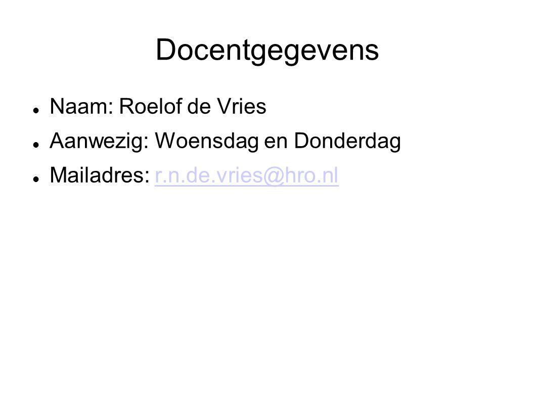 Docentgegevens Naam: Roelof de Vries Aanwezig: Woensdag en Donderdag Mailadres: r.n.de.vries@hro.nlr.n.de.vries@hro.nl