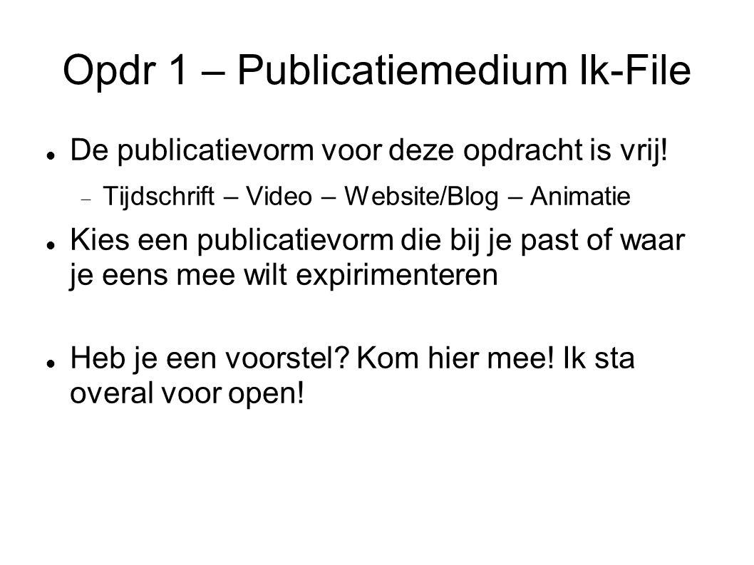 Opdr 1 – Publicatiemedium Ik-File De publicatievorm voor deze opdracht is vrij.