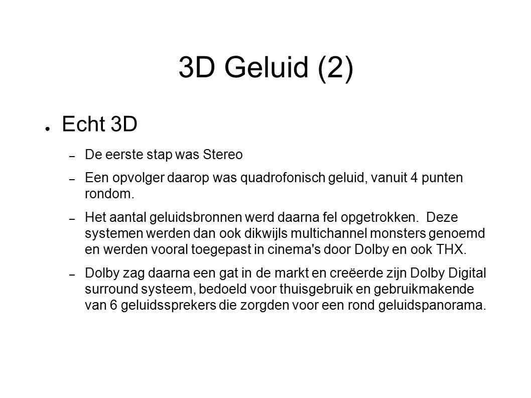 3D Geluid (2) ● Echt 3D – De eerste stap was Stereo – Een opvolger daarop was quadrofonisch geluid, vanuit 4 punten rondom. – Het aantal geluidsbronne