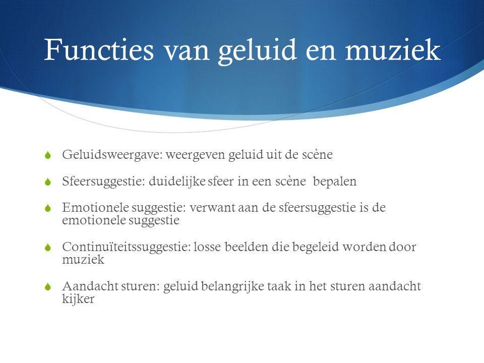 Functies van geluid en muziek  Geluidsweergave: weergeven geluid uit de scène  Sfeersuggestie: duidelijke sfeer in een scène bepalen  Emotionele su