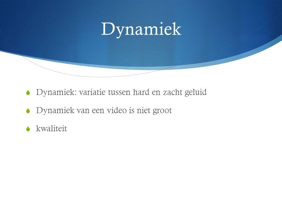 Dynamiek  Dynamiek: variatie tussen hard en zacht geluid  Dynamiek van een video is niet groot  kwaliteit