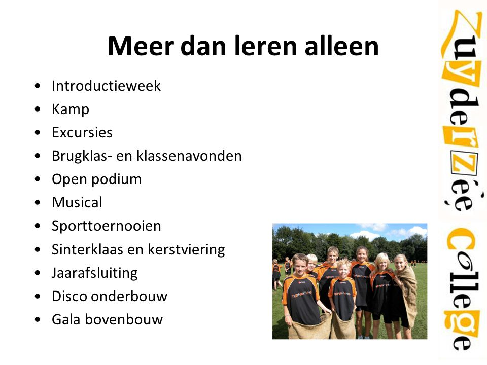 Meer dan leren alleen Introductieweek Kamp Excursies Brugklas- en klassenavonden Open podium Musical Sporttoernooien Sinterklaas en kerstviering Jaara