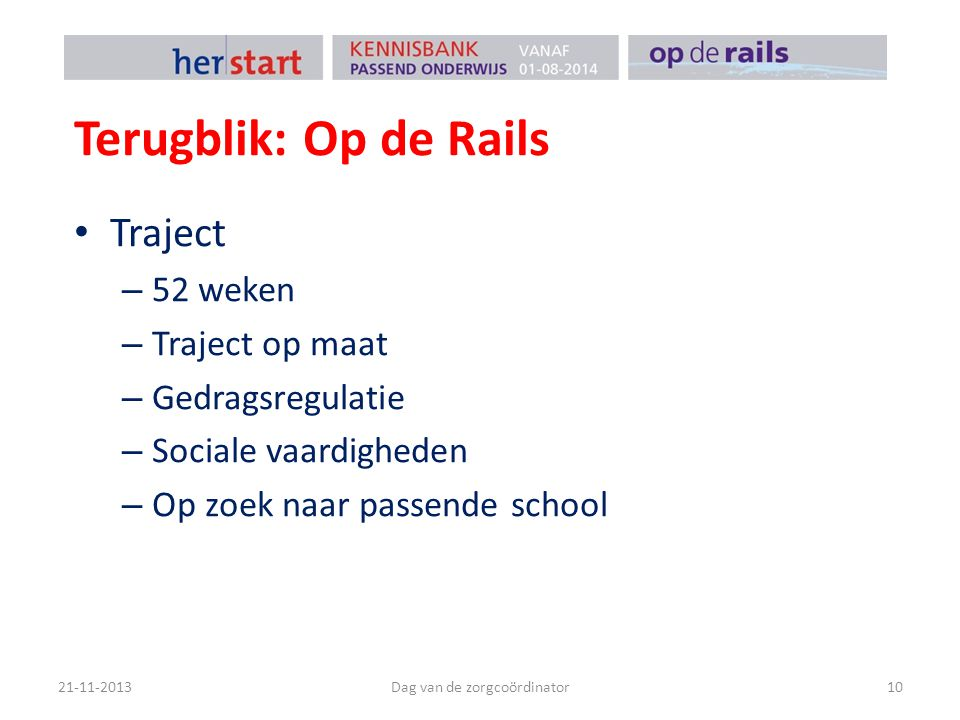 Terugblik: Op de Rails Traject – 52 weken – Traject op maat – Gedragsregulatie – Sociale vaardigheden – Op zoek naar passende school 21-11-2013Dag van de zorgcoördinator10