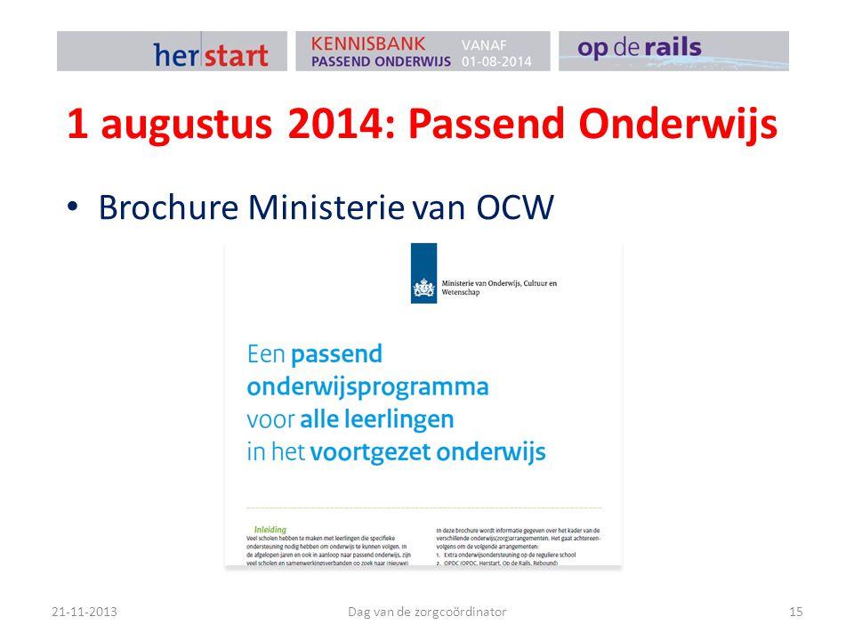 1 augustus 2014: Passend Onderwijs Brochure Ministerie van OCW 21-11-2013Dag van de zorgcoördinator15