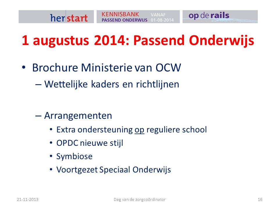1 augustus 2014: Passend Onderwijs Brochure Ministerie van OCW – Wettelijke kaders en richtlijnen – Arrangementen Extra ondersteuning op reguliere school OPDC nieuwe stijl Symbiose Voortgezet Speciaal Onderwijs 21-11-2013Dag van de zorgcoördinator16