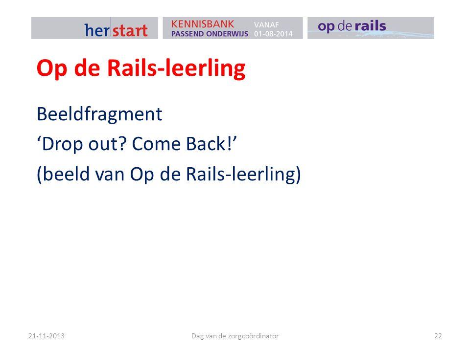 Op de Rails-leerling 21-11-2013Dag van de zorgcoördinator22 Beeldfragment 'Drop out? Come Back!' (beeld van Op de Rails-leerling)