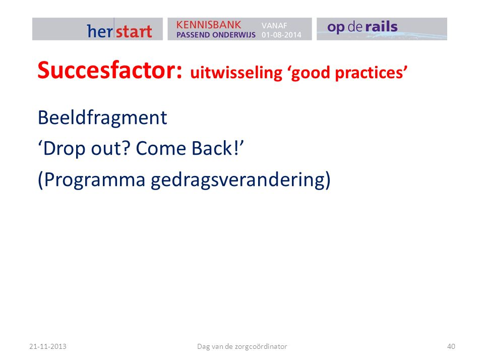 Succesfactor: uitwisseling 'good practices' 21-11-2013Dag van de zorgcoördinator40 Beeldfragment 'Drop out.