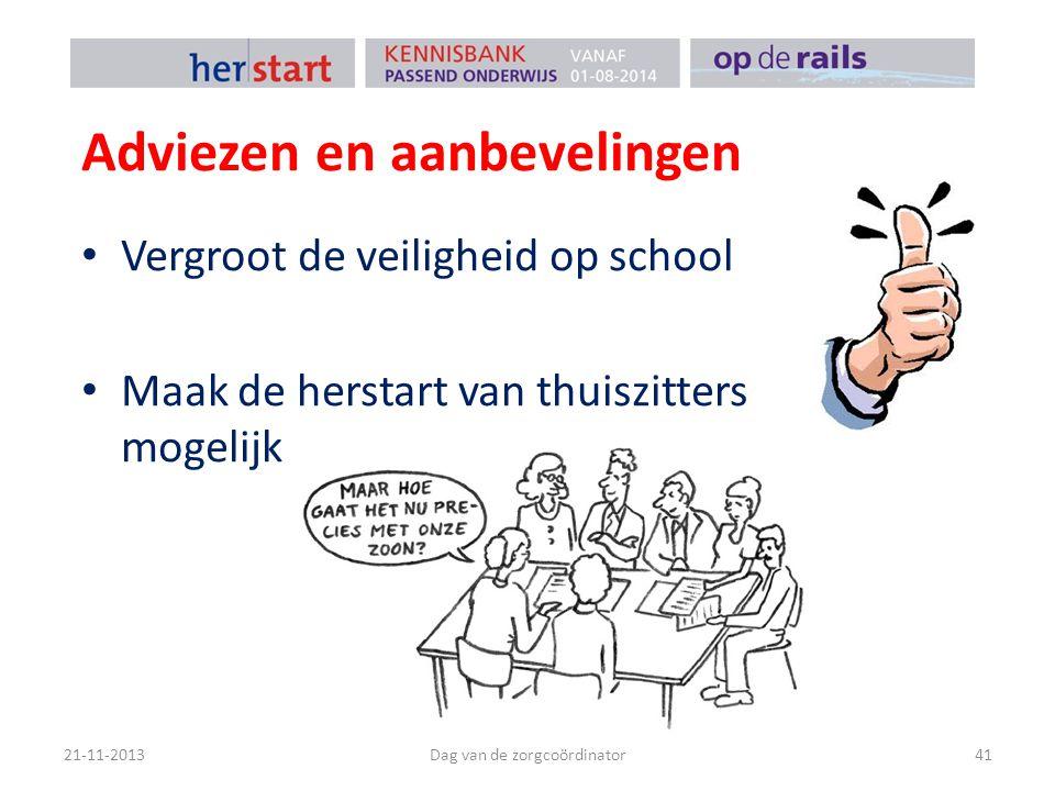 Adviezen en aanbevelingen Vergroot de veiligheid op school Maak de herstart van thuiszitters mogelijk 21-11-2013Dag van de zorgcoördinator41