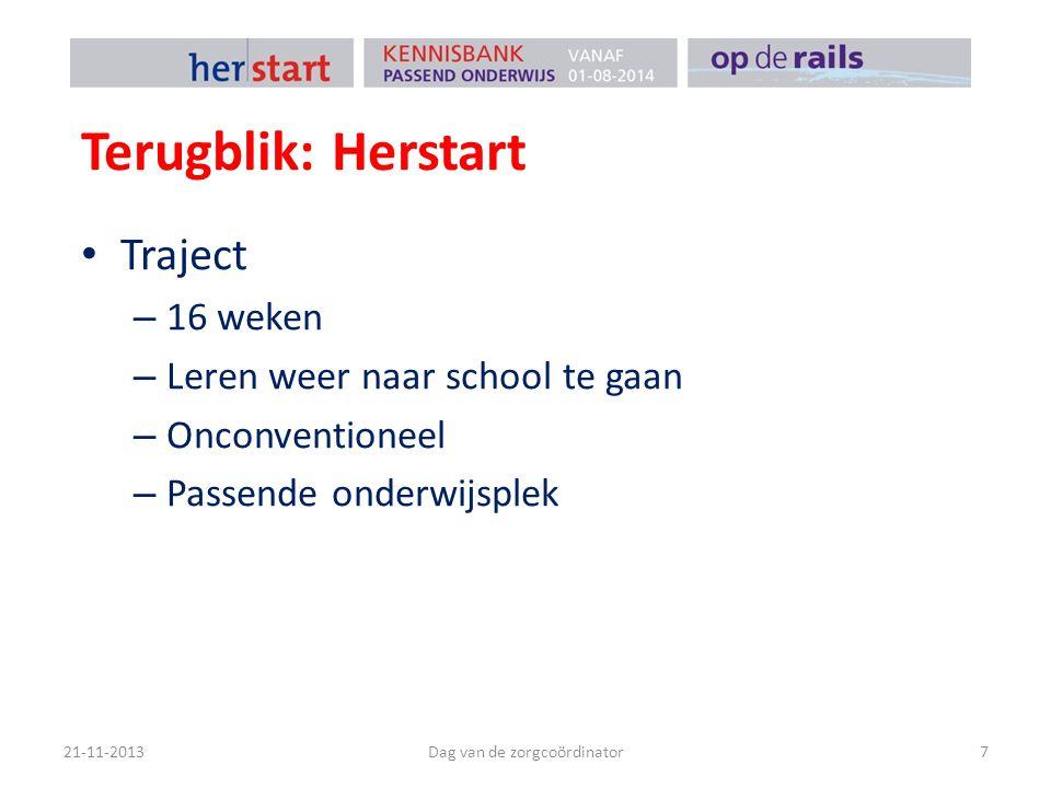 Terugblik: Herstart Traject – 16 weken – Leren weer naar school te gaan – Onconventioneel – Passende onderwijsplek 21-11-2013Dag van de zorgcoördinator7