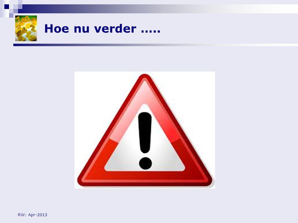 RW: Apr-2013 Hoe nu verder …..