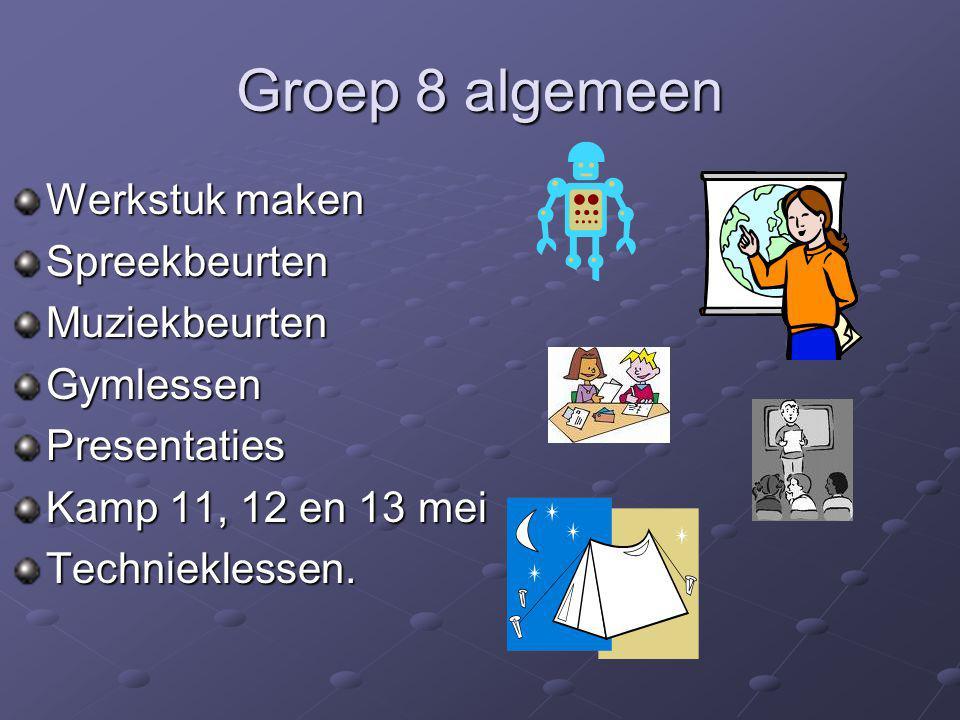 Groep 8 algemeen Werkstuk maken SpreekbeurtenMuziekbeurtenGymlessenPresentaties Kamp 11, 12 en 13 mei Technieklessen.