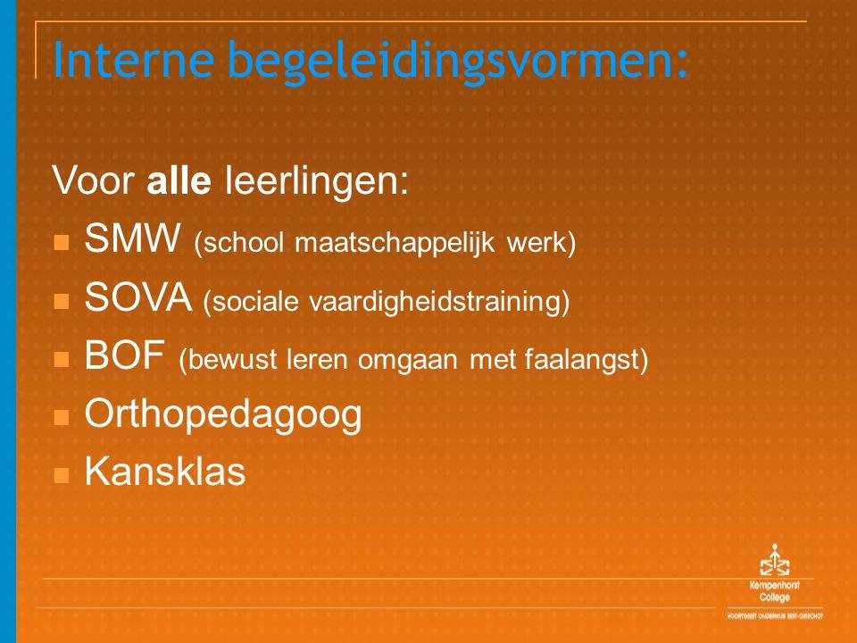 Interne begeleidingsvormen: Voor alle leerlingen: SMW (school maatschappelijk werk) SOVA (sociale vaardigheidstraining) BOF (bewust leren omgaan met f