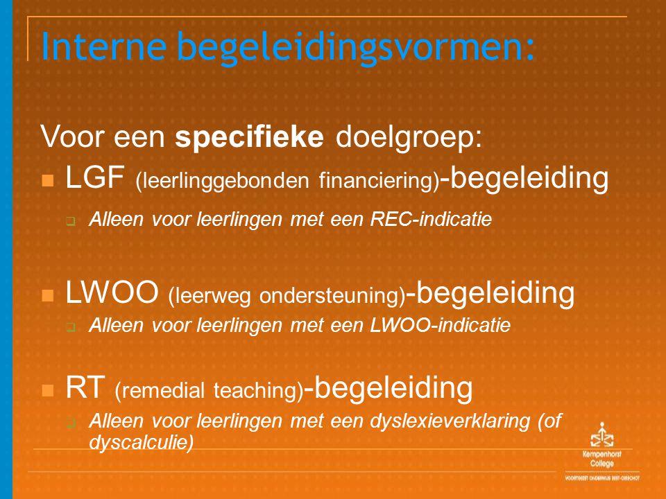 Interne begeleidingsvormen: Voor een specifieke doelgroep: LGF (leerlinggebonden financiering) -begeleiding  Alleen voor leerlingen met een REC-indic